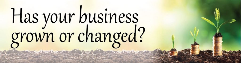 Has your business grown or changed.