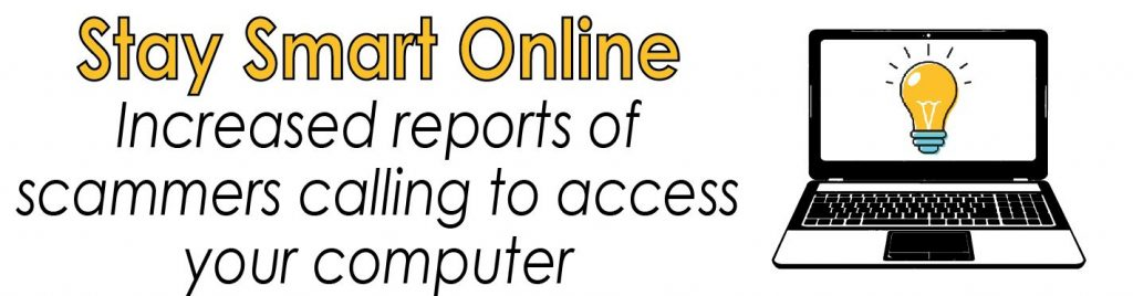 Stay Smart Online - Increased reports of scammers calling to access your computer