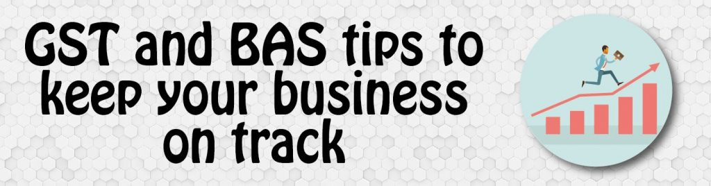 GST and BAS tips